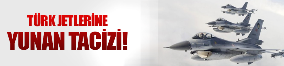 Türk uçaklarına Yunan tacizi