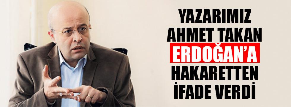 Yazarımız Ahmet Takan, Erdoğan'a 'hakaretten ifade verdi