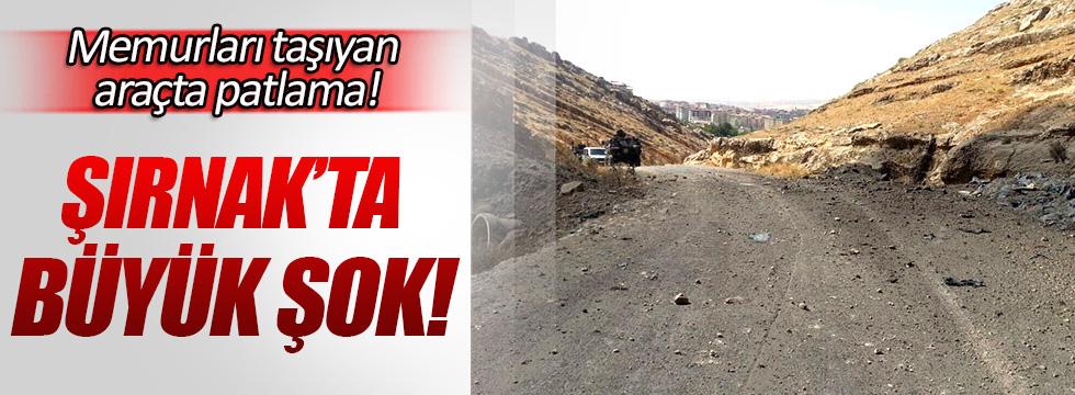 Şırnak'ta memurları taşıyan araçta patlama!