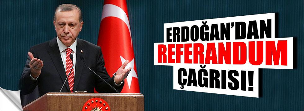 Erdoğan'dan referandum çağrısı