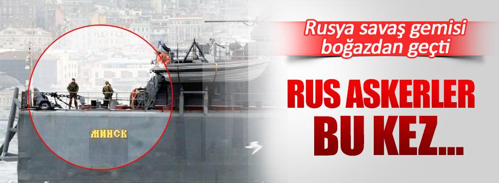 Rusya savaş gemisi boğazdan geçti bu kez askerleri....