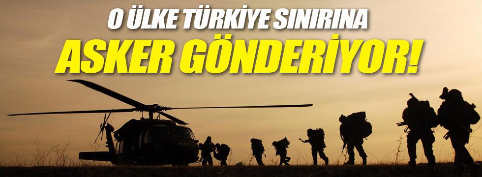 O ülke Türkiye sınırına asker gönderiyor!