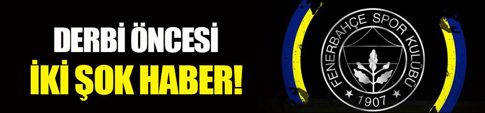 Fenerbahçe'ye derbi öncesi 2 şok birden