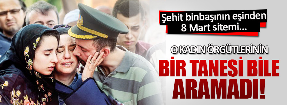 Şehit eşinden kadın hakları savunucularına 8 Mart sitemi