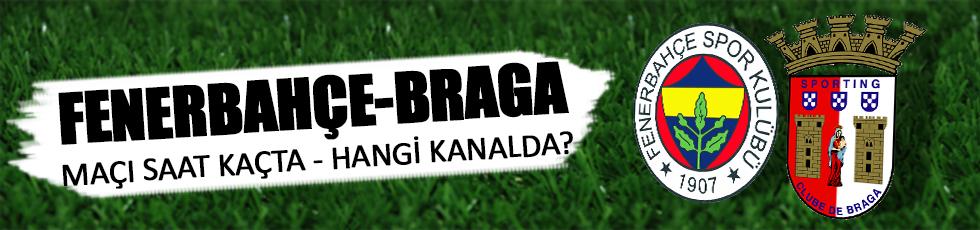 Fenerbahçe - Braga maçı saat kaçta hangi kanalda