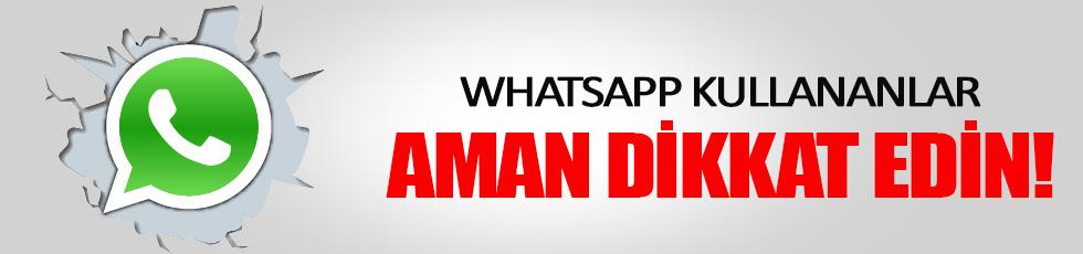 WhatsApp kullananlar aman dikkat!