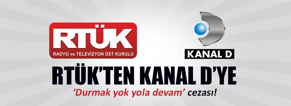 """RTÜK'ten Kanal D'ye """"Durmak yok yola devam"""" cezası"""