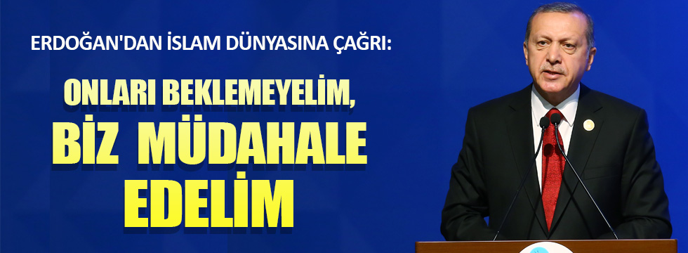 Erdoğan'dan İslam dünyasına müdahale çağrısı!