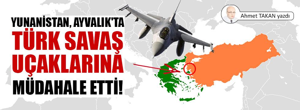 Yunanistan, Ayvalık'ta Türk savaş uçaklarına müdahale etti!..
