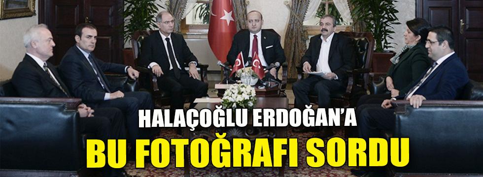 Halaçoğlu: ''Akdoğan, Ala ve Ünal hakkında herhangi bir işlem yaptınız mı?''