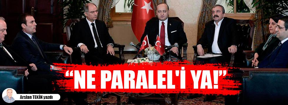 'Ne Paralel'i ya!'