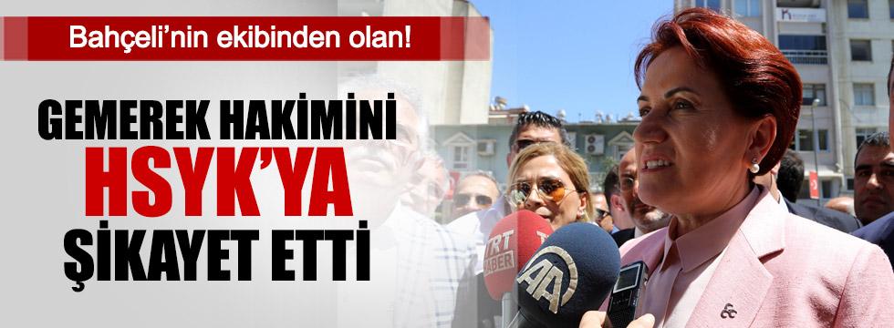 Akşener Gemerek Hakimini HSYK'ya şikayet etti