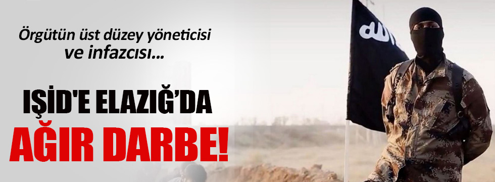IŞİD'e Elazığ'da ağır darbe!
