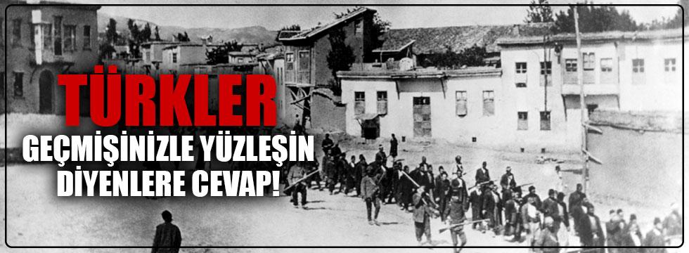 Türkler, artık geçmişinizle yüzleşin diyenlere cevap