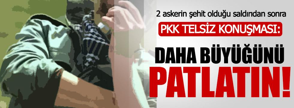 PKK'dan daha büyüğünü patlatın talimatı!