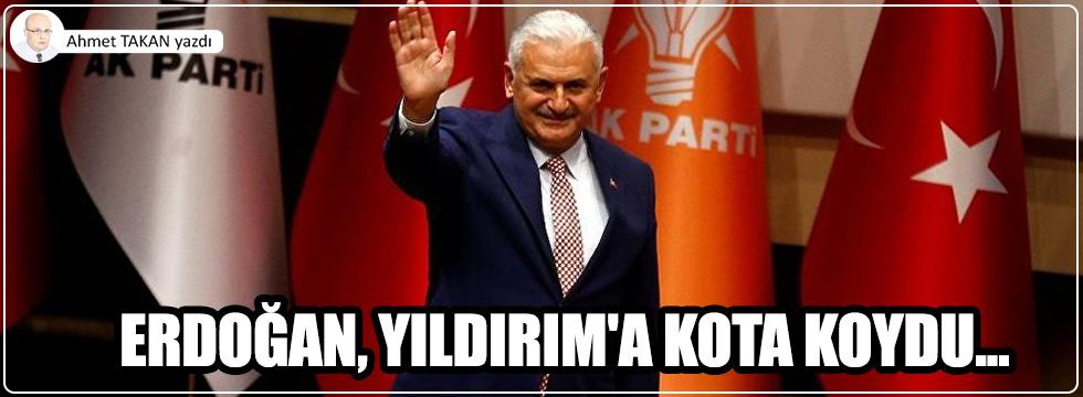 Erdoğan, Yıldırım'a kota koydu...