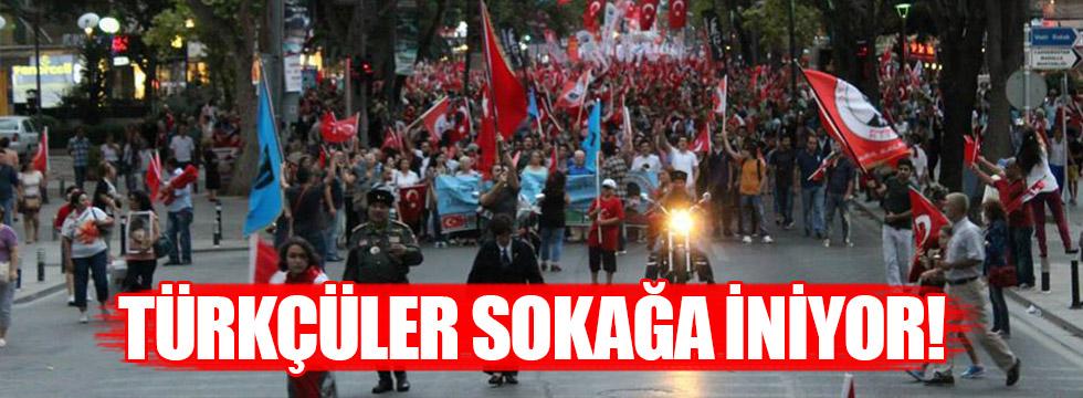 Türkçü gruplar sokağa iniyor!