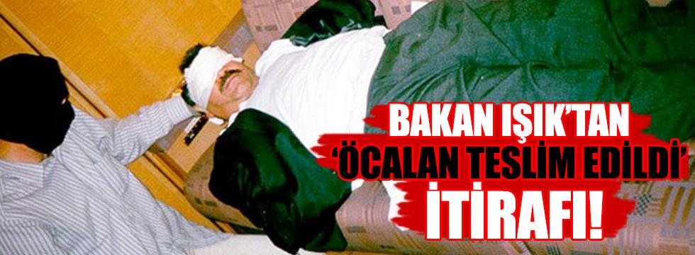 Bakan itirafı: 'Öcalan teslim edildi'