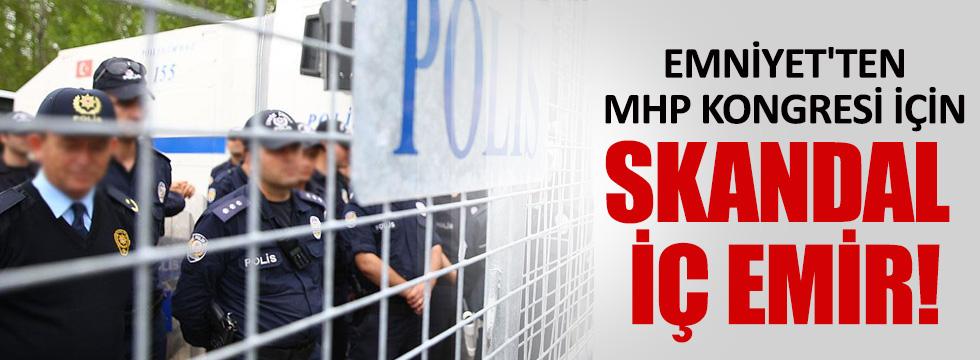 Emniyet'ten MHP kongresi için sıkı önlem