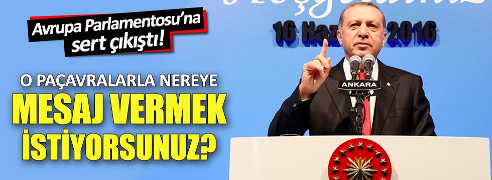 Erdoğan: O paçavralarla nereye mesaj vermek istiyorsunuz?
