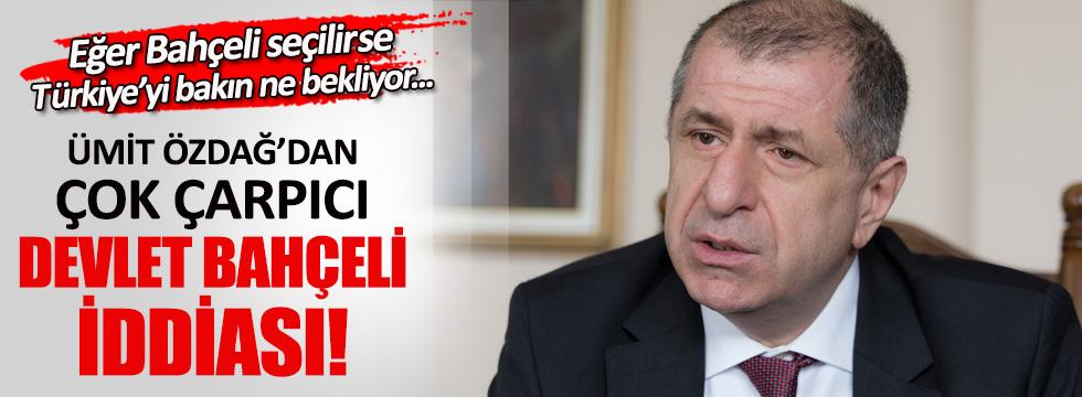 Ümit Özdağ'dan çok çarpıcı Bahçeli iddiası!