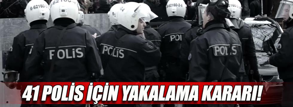 41 polis için yakalama kararı!.. Aralarında rütbeliler de var!
