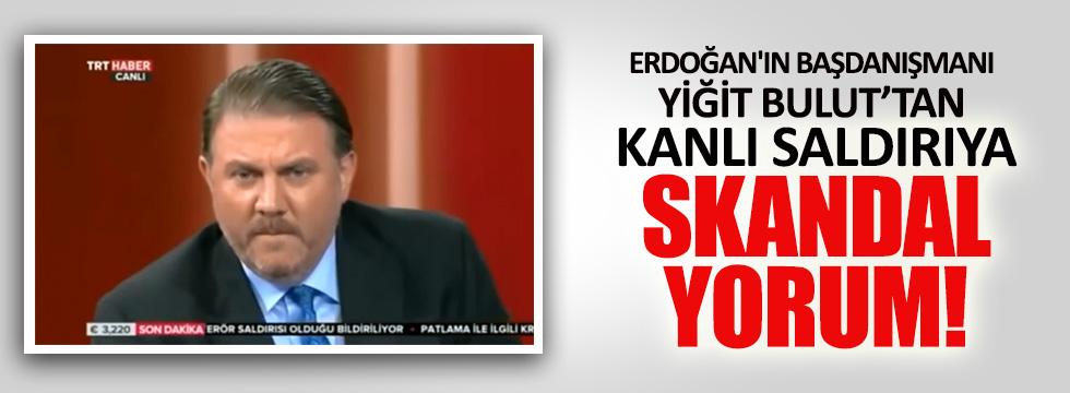 Yiğit Bulut'tan Atatürk Havalimanı saldırısı için skandal yorum
