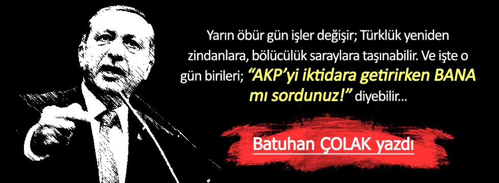 AKP'yi iktidara getirirken bana mı sordunuz