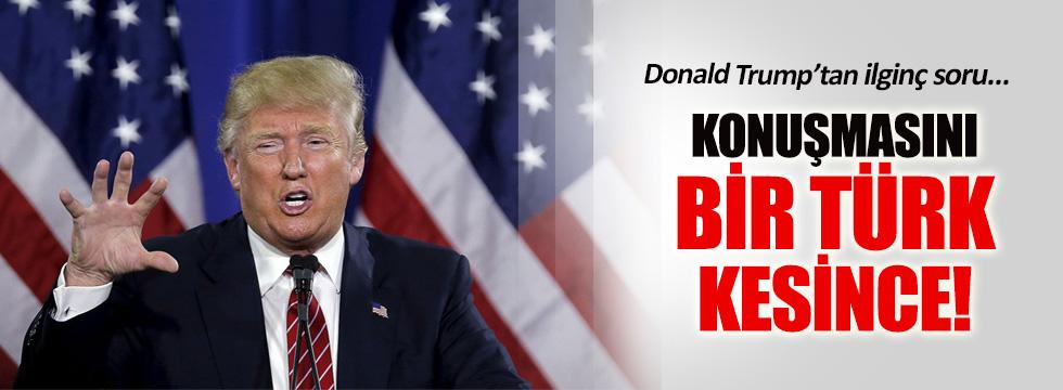 Trump'tan sözünü kesen Türk dinleyiciye ilginç soru!