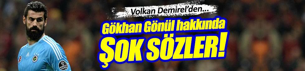 İşte Volkan Demirel'in şok eden Gökhan Gönül sözleri!