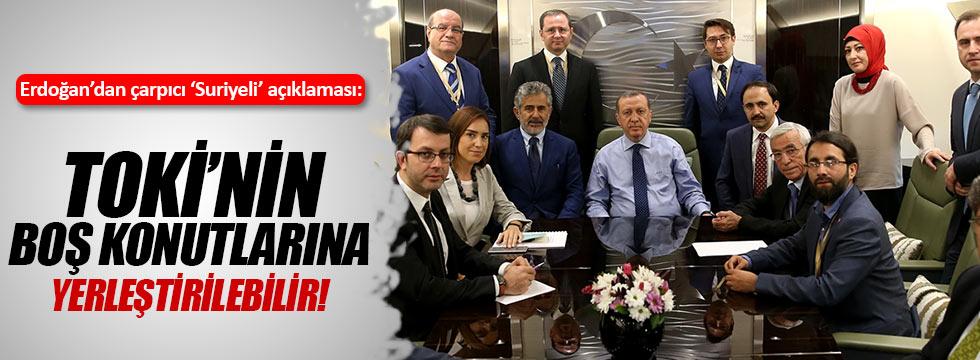 Erdoğan: Suriyeliler TOKİ'nin boş konutlarına yerleştirilebilir