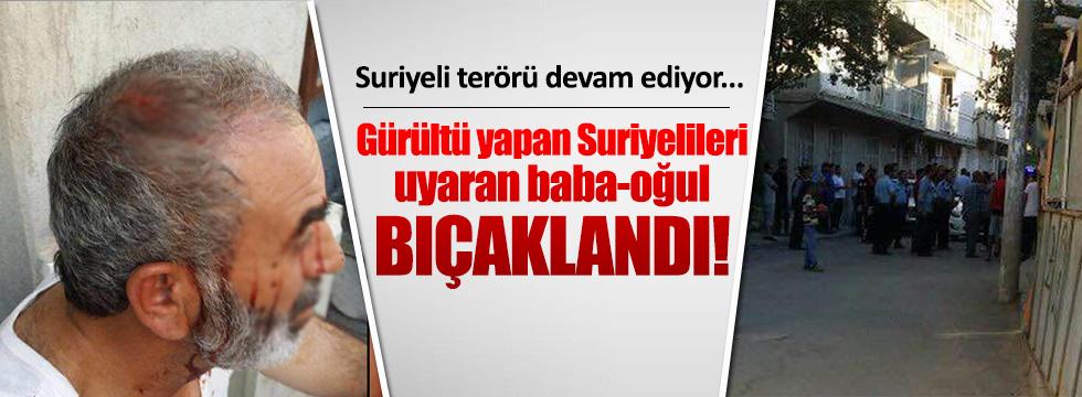 Suriyeliler, Türk baba ve oğlunu bıçakladı!