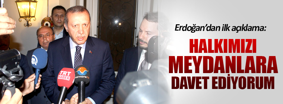Erdoğan'dan darbe girişimi sonrası ilk açıklama