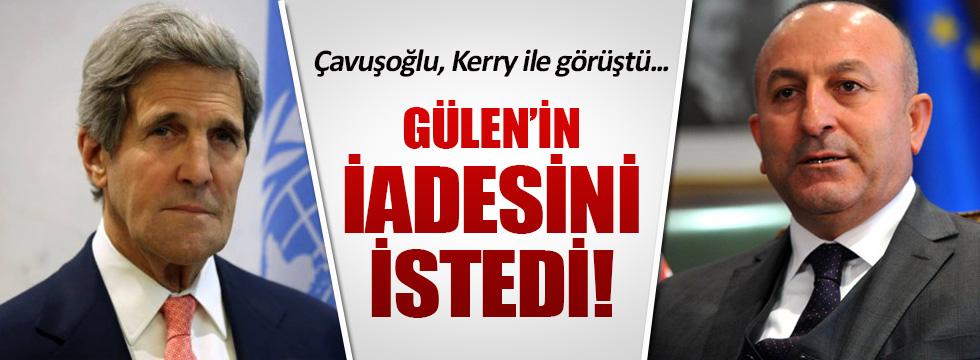 Çavuşoğlu, Kerry'den Gülen'in iadesini istedi