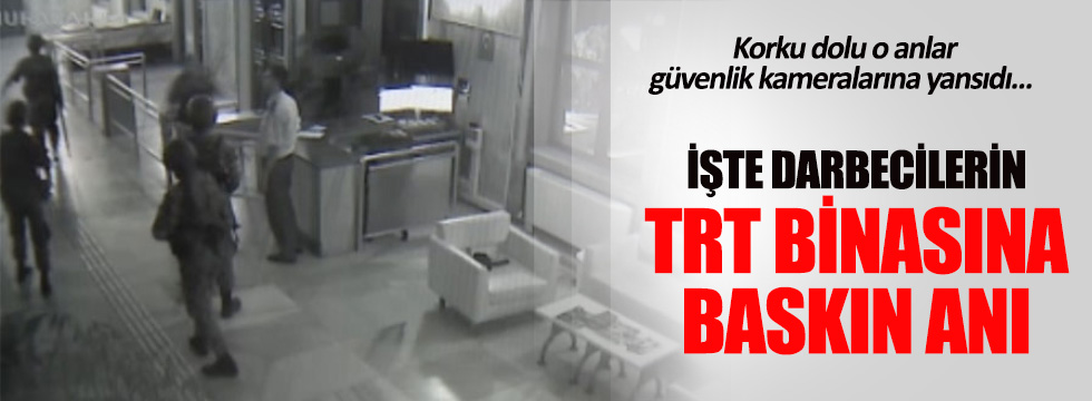TRT binasına baskın anı ortay açıktı