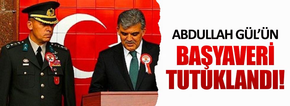 Abdullah Gül'ün başyaveri tutuklandı!