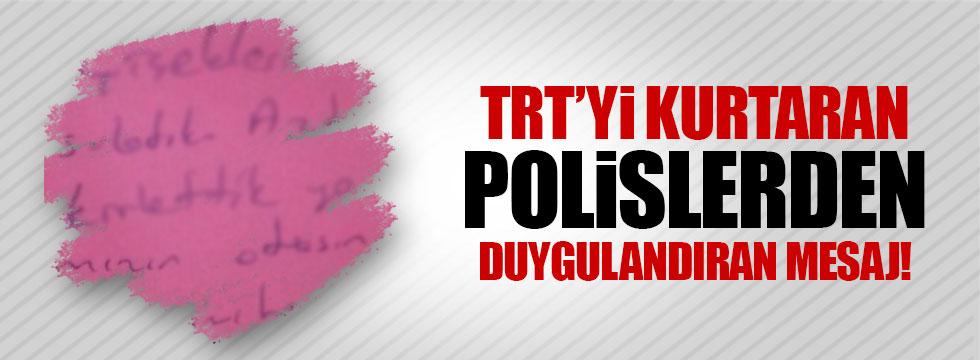 TRT'yi kurtaran polislerden duygulandıran mesaj!