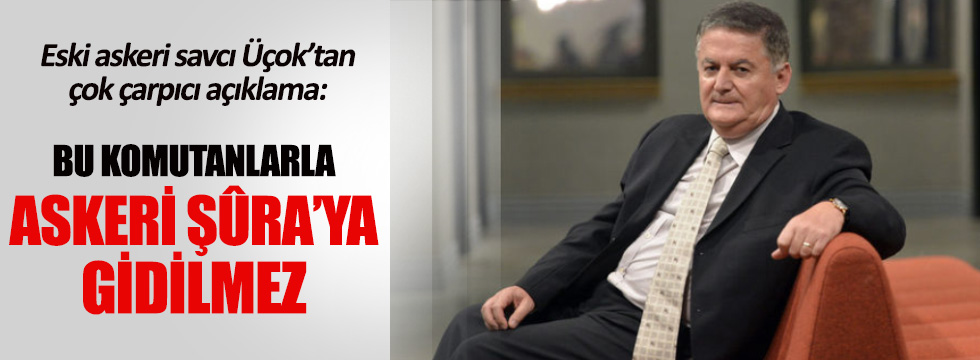 Ahmet Zeki Üçok: Bu komutanlarla Askeri Şûra'ya gidilmez