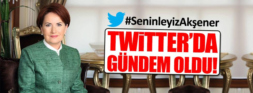 Akşener'e destek Twitter'da gündem oldu!