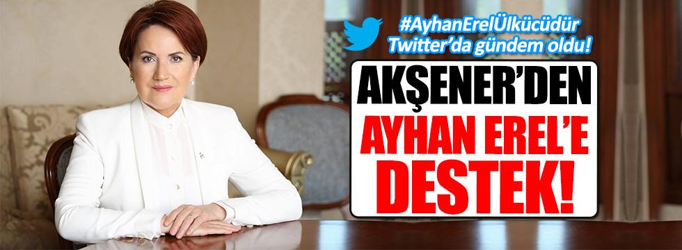 Meral Akşener'den gözaltına alınan Ayhan Erel'e destek!