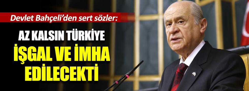 """Bahçeli """"Az kalsın Türkiye işgal ve imha edilecekti"""""""