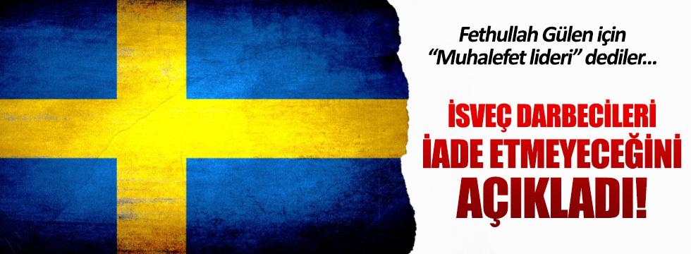 İsveç darbecileri iade etmeyeceğini açıkladı
