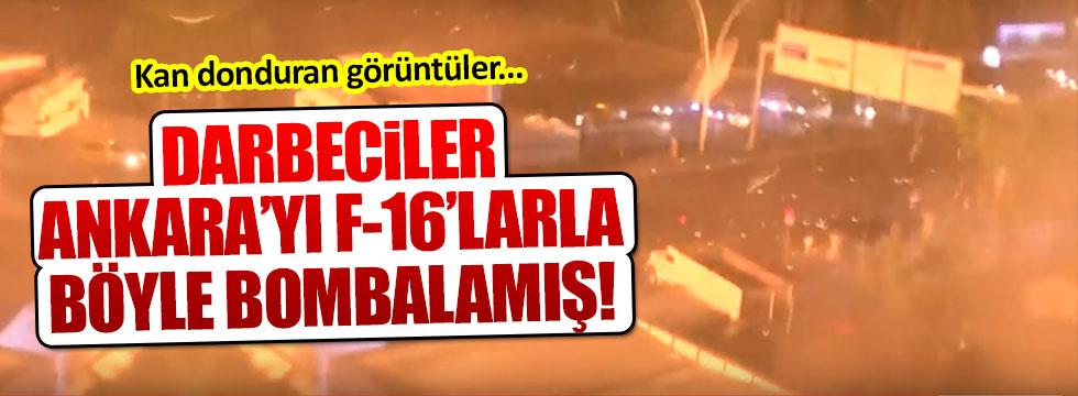 Darbeciler Ankara'yı F-16'larla yangın yerine çevirmiş!