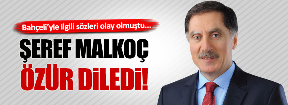 Malkoç, MHP ve Bahçeli'den özür diledi!