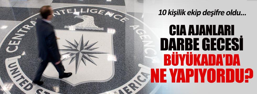 Darbe gecesi 10 CIA ajanı Büyükada'ya geldi