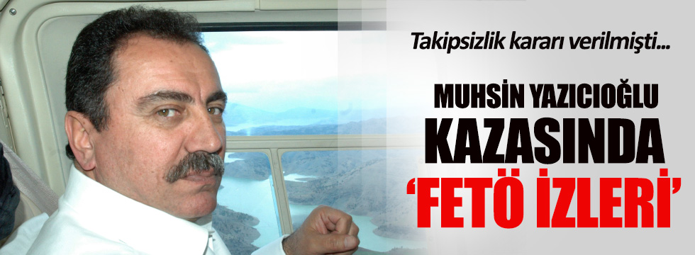 Muhsin Yazıcıoğlu kazasında FETÖ izleri!