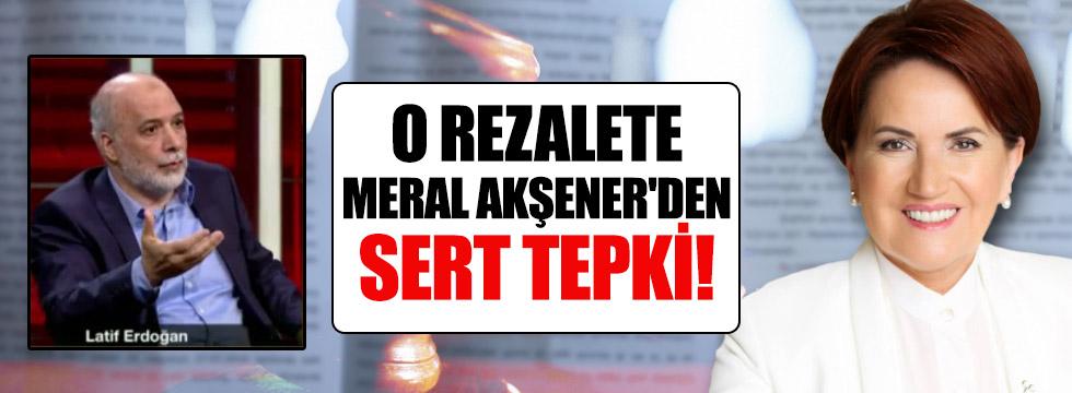 Latif Erdoğan'in iftiralarına Meral Akşener'den sert tepki