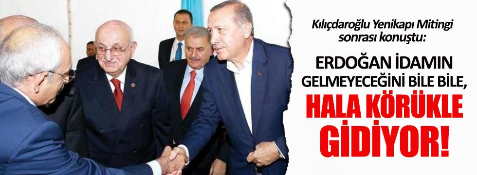 Kılıçdaroğlu: Erdoğan idamın gelmeyeceğini bile bile, hala körükle gidiyor!