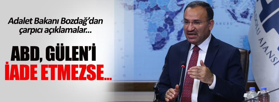 Adalet Bakanı Bozdağ: ABD, Gülen'i vermezse, Türkiye'yi bir teröriste feda eder