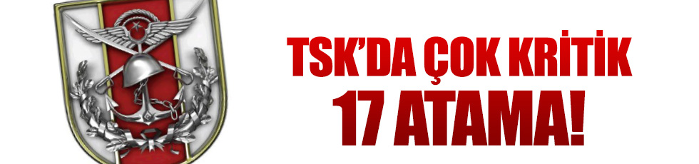 TSK'da yeni atamalar yapıldı!
